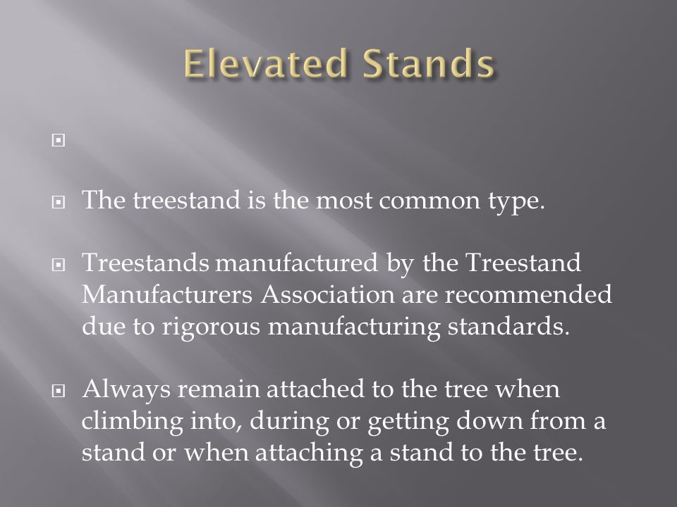 Elevated Stands The treestand is the most common type.