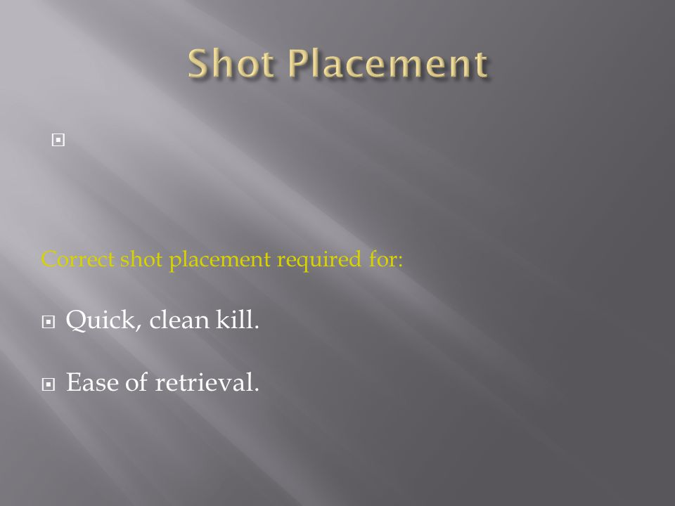 Shot Placement Quick, clean kill. Ease of retrieval.