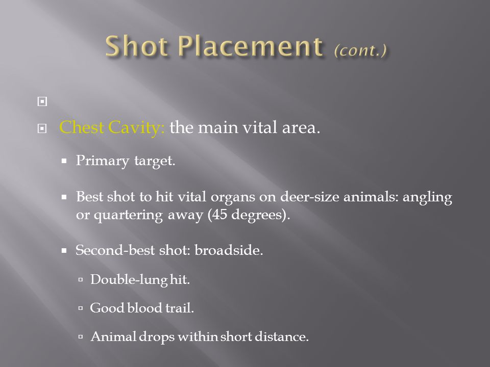 Shot Placement (cont.) Chest Cavity: the main vital area.