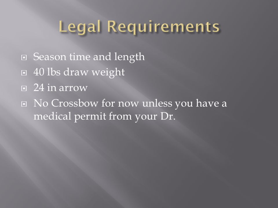 Legal Requirements Season time and length 40 lbs draw weight