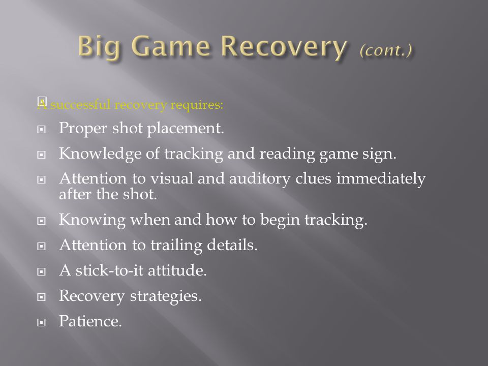 Big Game Recovery (cont.)