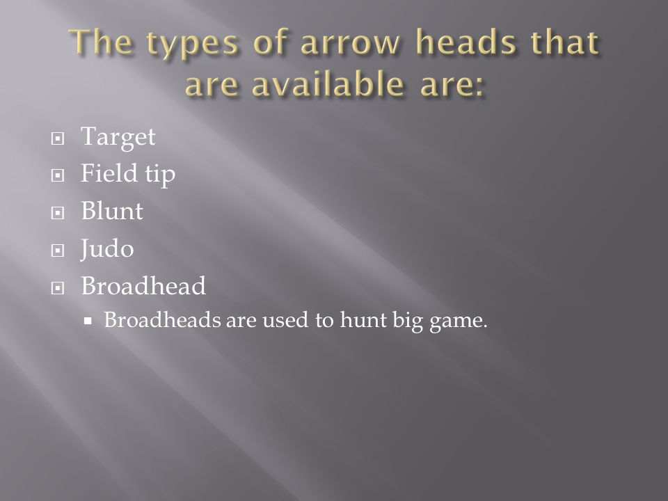 The types of arrow heads that are available are: