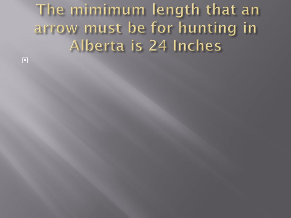 The mimimum length that an arrow must be for hunting in Alberta is 24 Inches