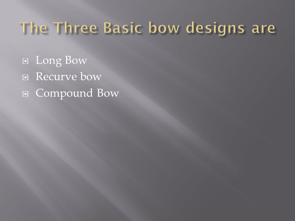 The Three Basic bow designs are