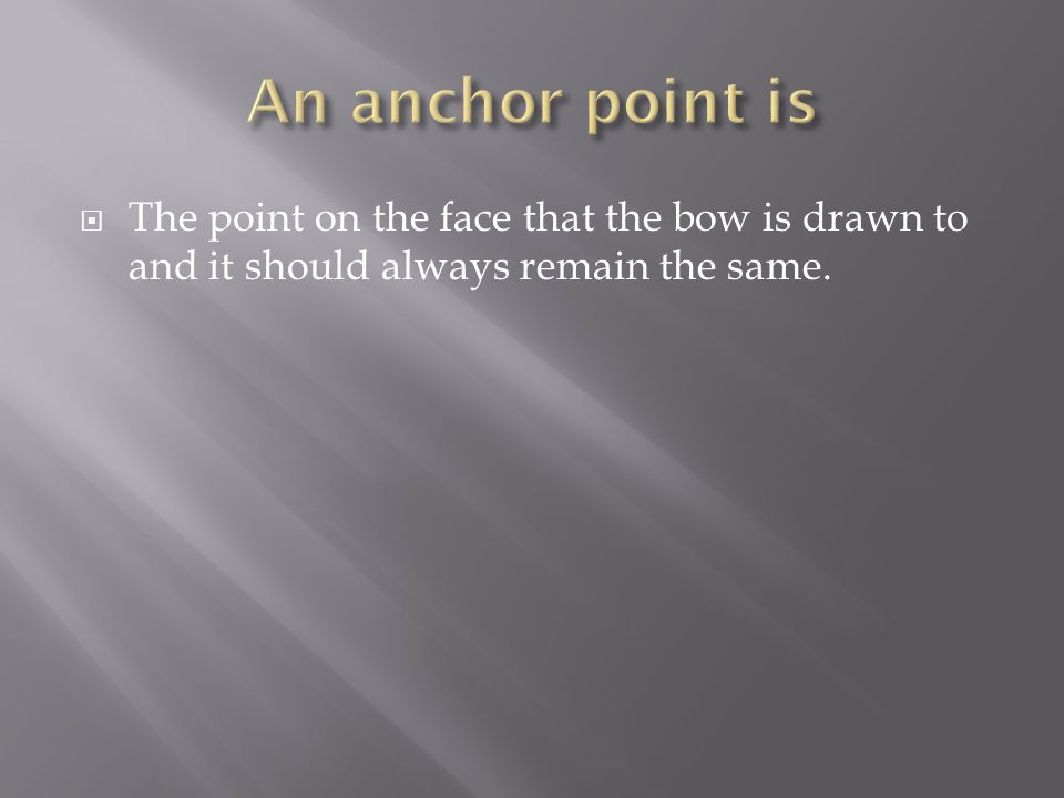 An anchor point is The point on the face that the bow is drawn to and it should always remain the same.