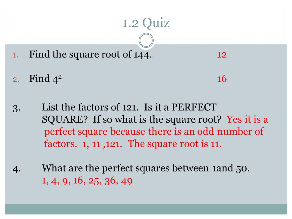 1.2 Quiz Find the square root of 144. 12 Find 42 16