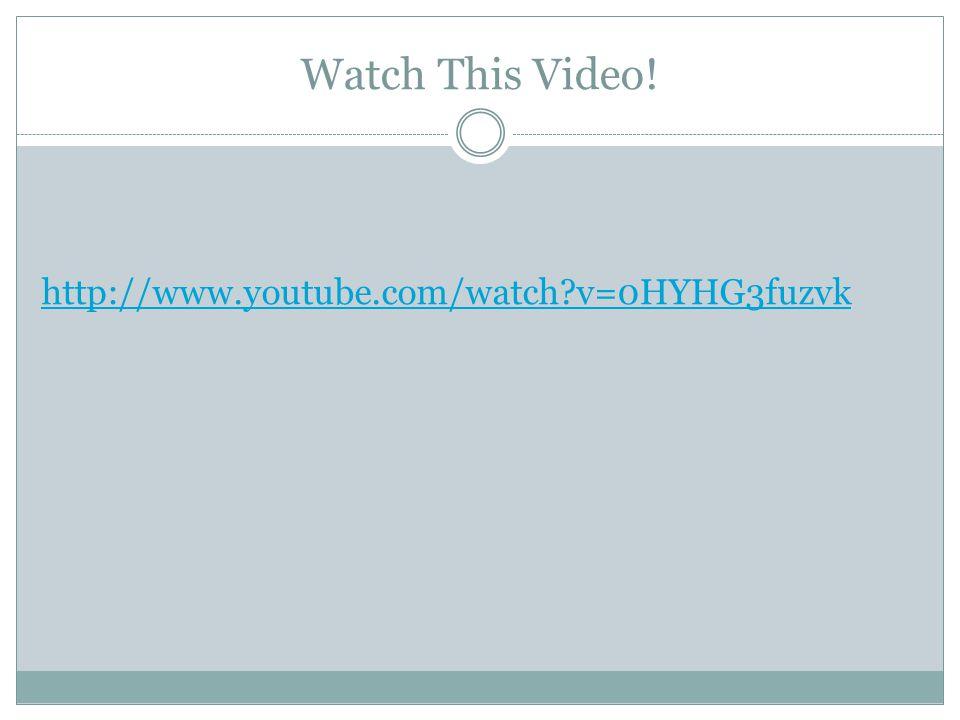 Watch This Video! http://www.youtube.com/watch v=0HYHG3fuzvk