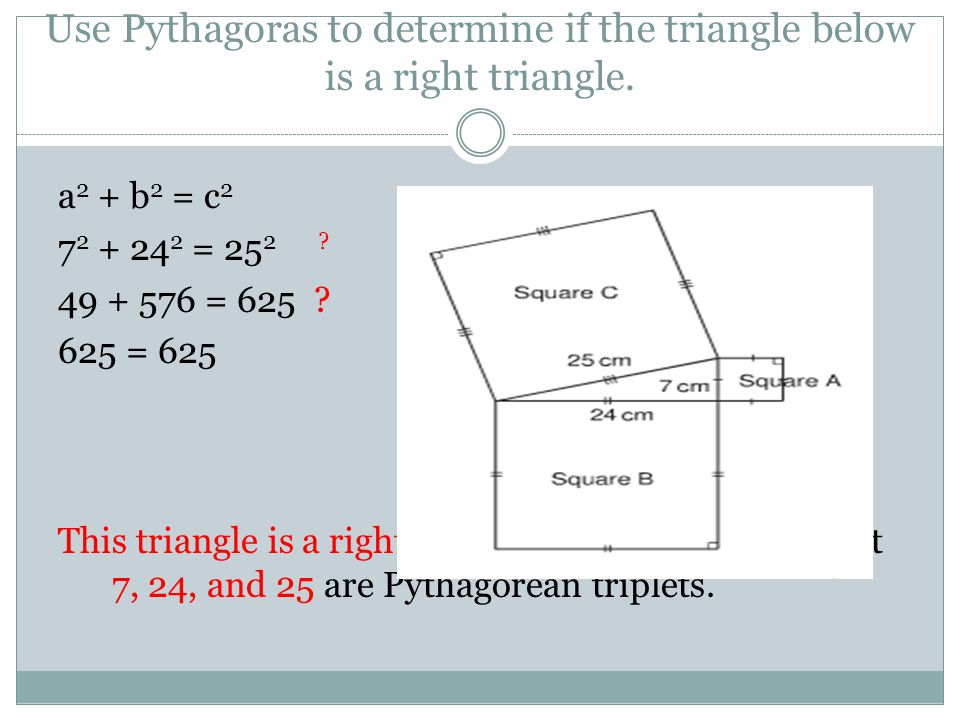 Use Pythagoras to determine if the triangle below is a right triangle.