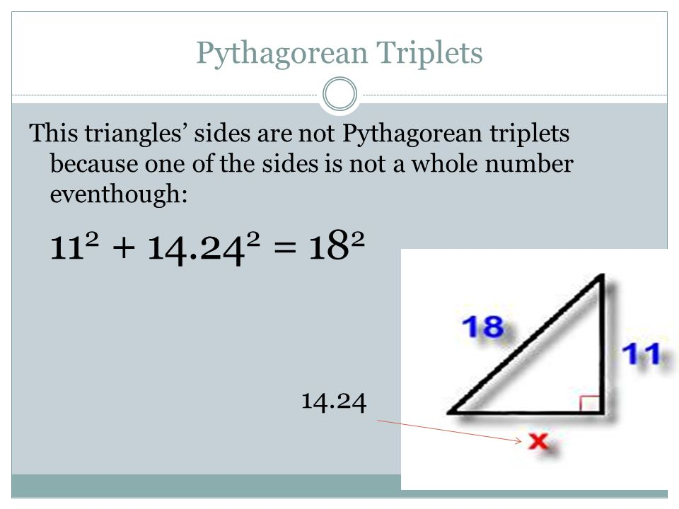 112 + 14.242 = 182 14.24 Pythagorean Triplets