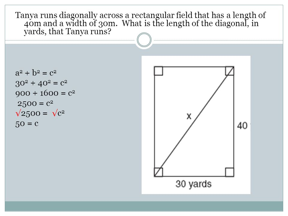 Tanya runs diagonally across a rectangular field that has a length of 40m and a width of 30m. What is the length of the diagonal, in yards, that Tanya runs
