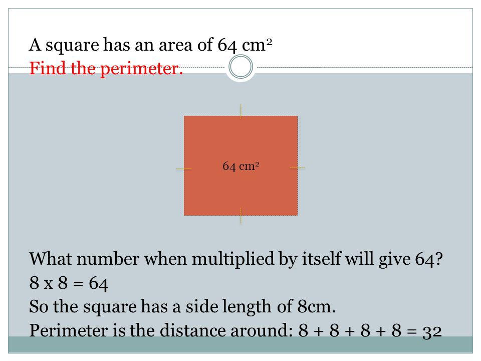 A square has an area of 64 cm2 Find the perimeter