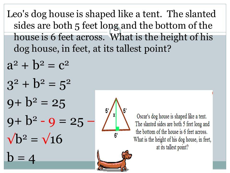 a2 + b2 = c2 32 + b2 = 52 9+ b2 = 25 9+ b2 - 9 = 25 – 9 √b2 = √16