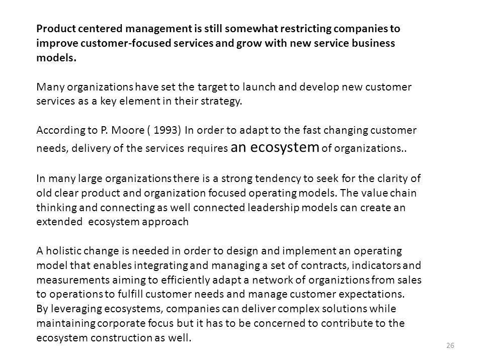 Product centered management is still somewhat restricting companies to improve customer-focused services and grow with new service business models.
