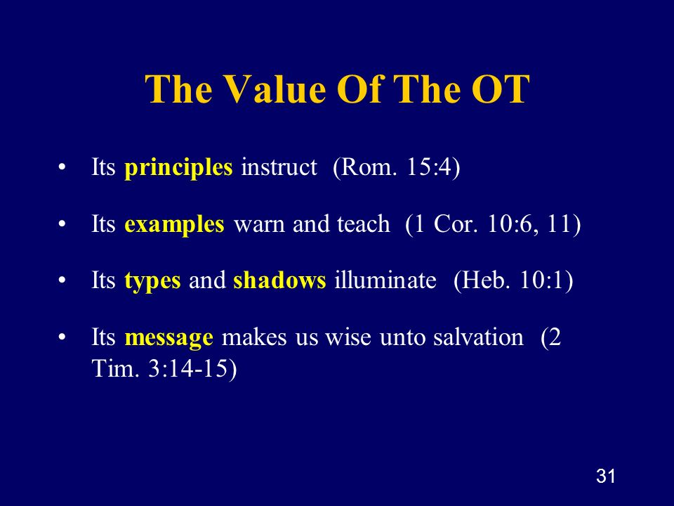The Value Of The OT Its principles instruct (Rom. 15:4)