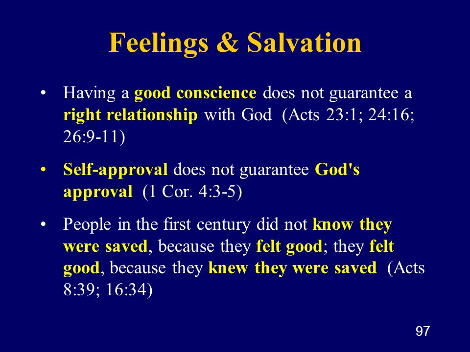 Feelings & Salvation Having a good conscience does not guarantee a right relationship with God (Acts 23:1; 24:16; 26:9-11)