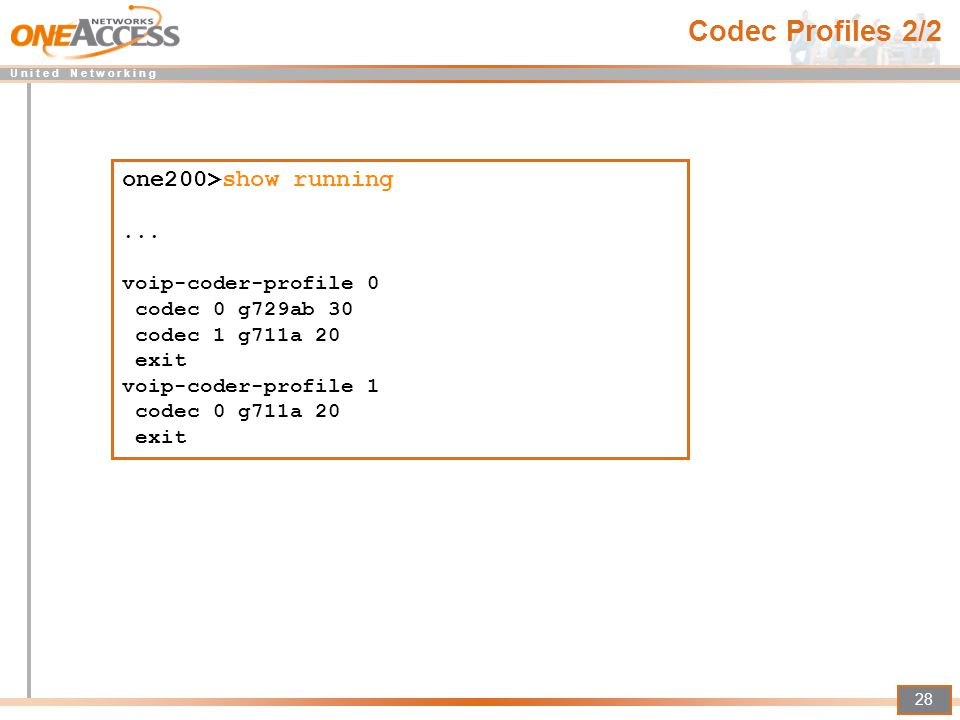 Codec Profiles 2/2 one200>show running ... voip-coder-profile 0
