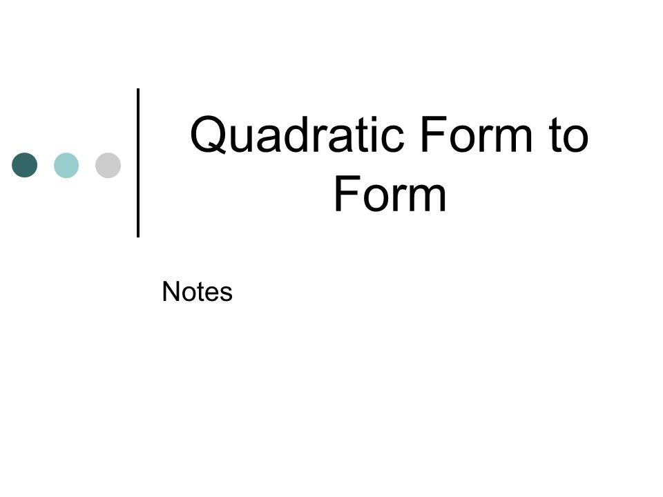 Quadratic Form to Form Notes