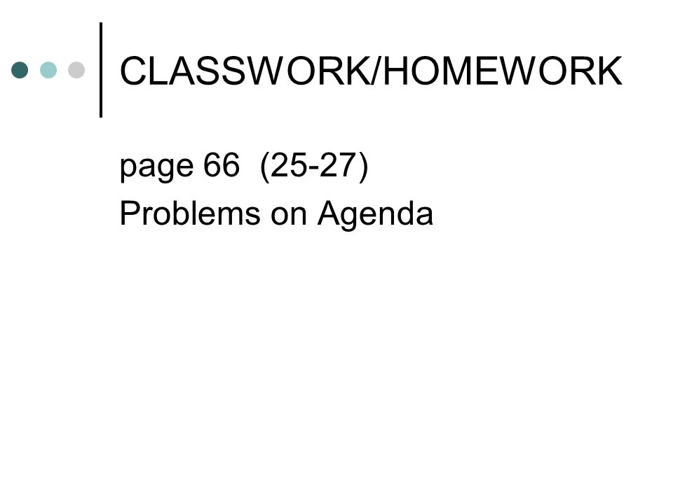CLASSWORK/HOMEWORK page 66 (25-27) Problems on Agenda