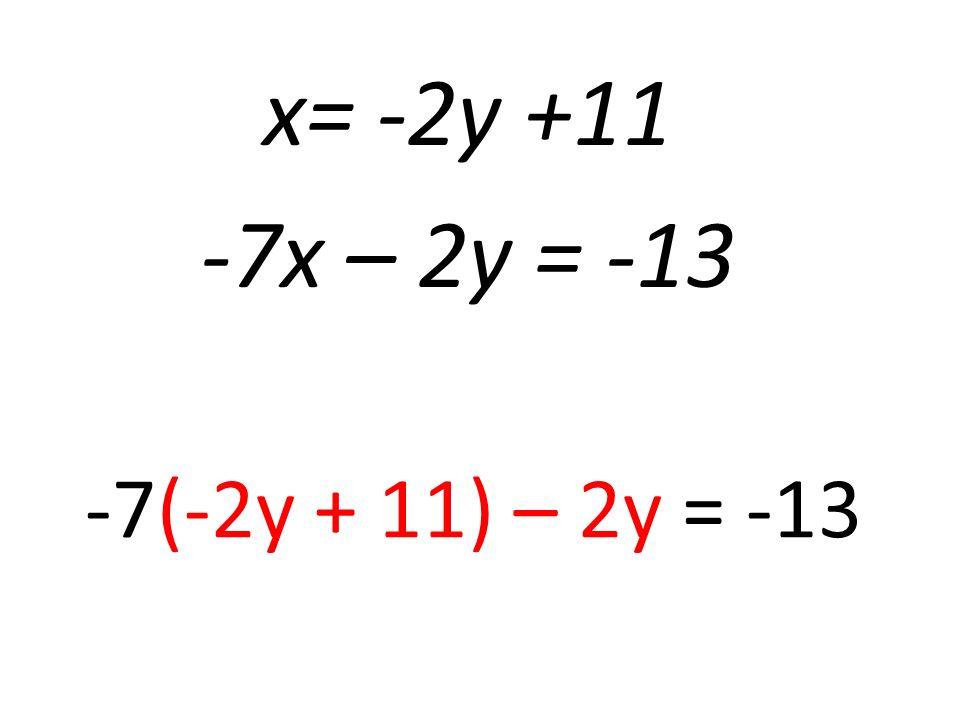 x= -2y +11 -7x – 2y = -13 -7(-2y + 11) – 2y = -13