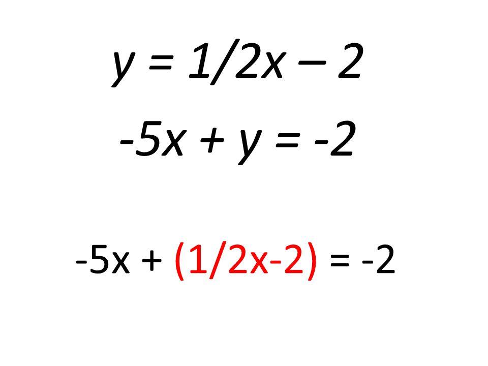 y = 1/2x – 2 -5x + y = -2 -5x + (1/2x-2) = -2