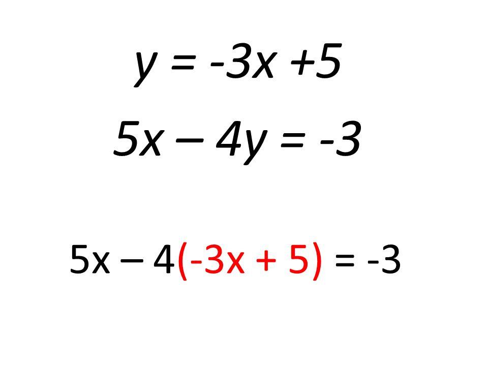 y = -3x +5 5x – 4y = -3 5x – 4(-3x + 5) = -3