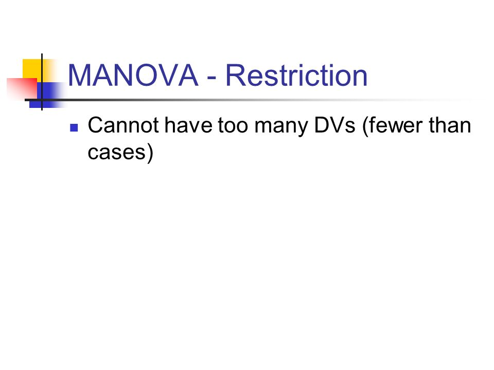 MANOVA - Restriction Cannot have too many DVs (fewer than cases)