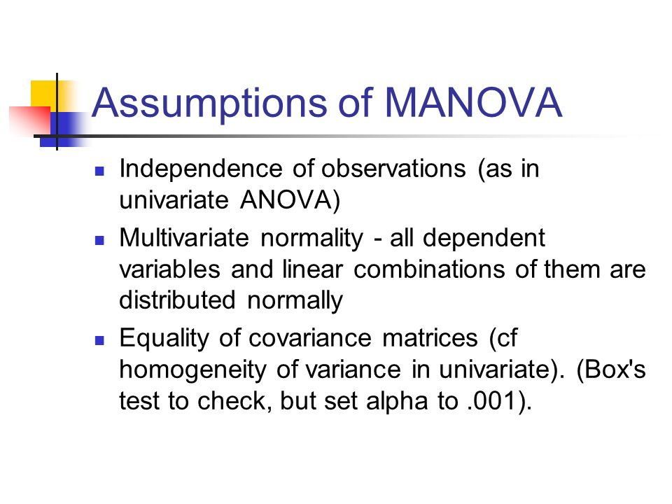 Assumptions of MANOVA Independence of observations (as in univariate ANOVA)