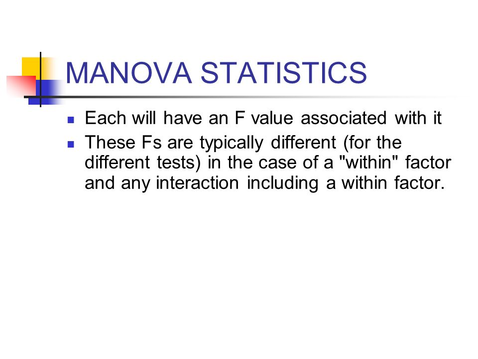 MANOVA STATISTICS Each will have an F value associated with it