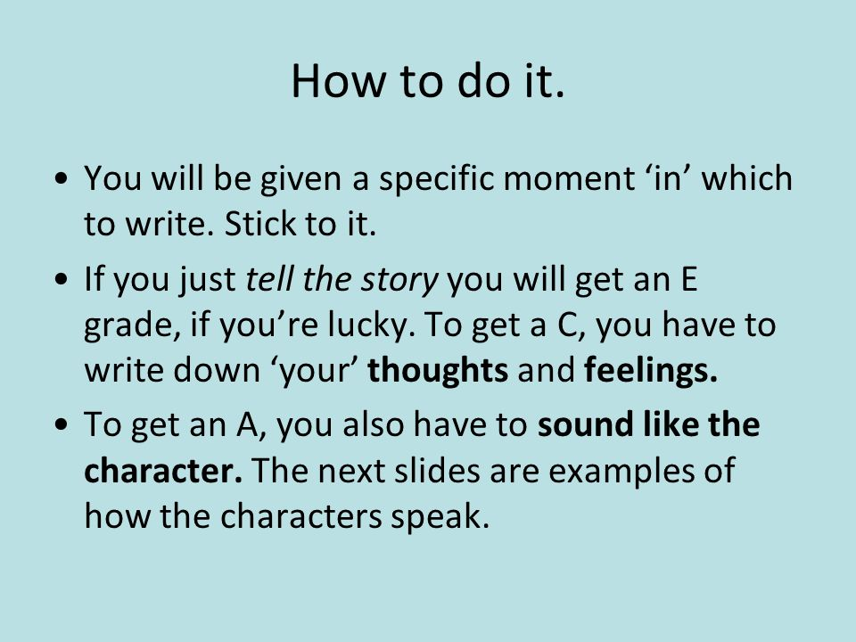 How to do it. You will be given a specific moment 'in' which to write. Stick to it.