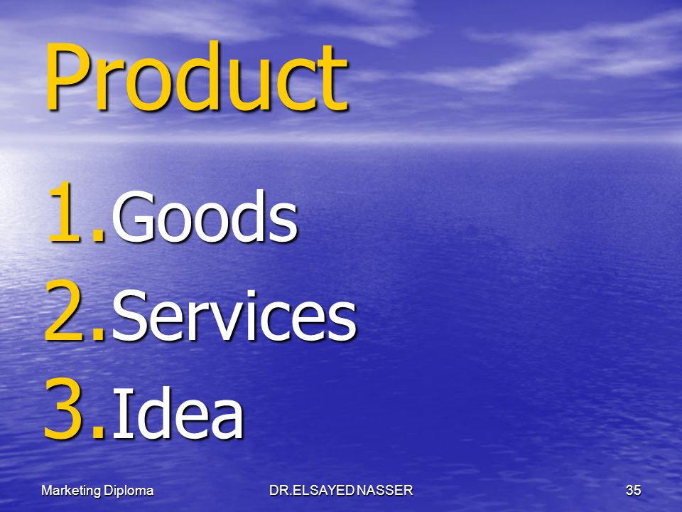 Product Goods Services Idea Marketing Diploma DR.ELSAYED NASSER