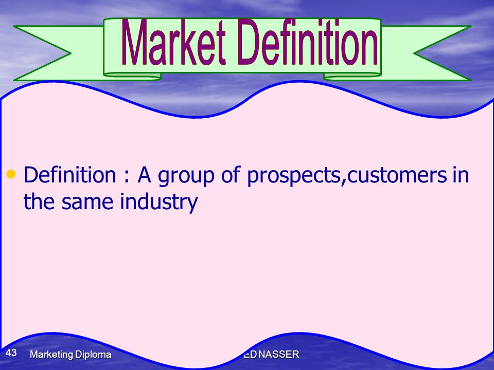Market Definition Definition : A group of prospects,customers in the same industry. Marketing Diploma.