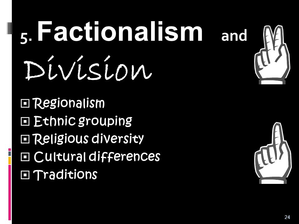 5. Factionalism and Division Regionalism Ethnic grouping