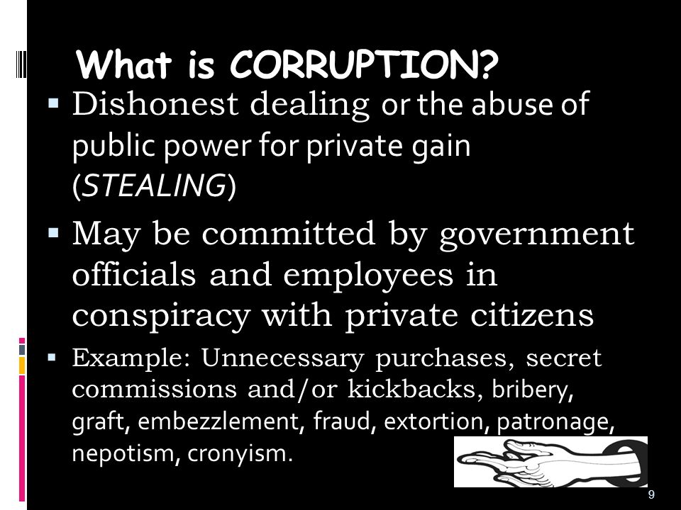What is CORRUPTION Dishonest dealing or the abuse of public power for private gain (STEALING)