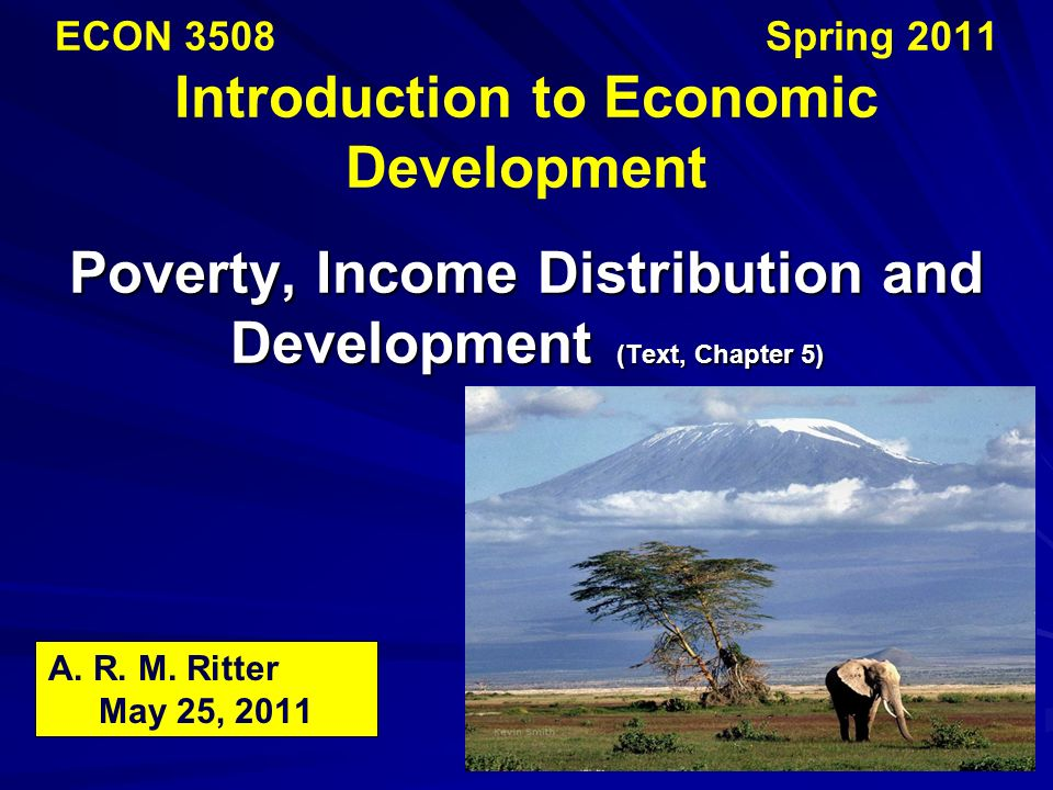 ECON 3508 Spring 2011 Introduction to Economic Development Poverty, Income Distribution and Development (Text, Chapter 5)