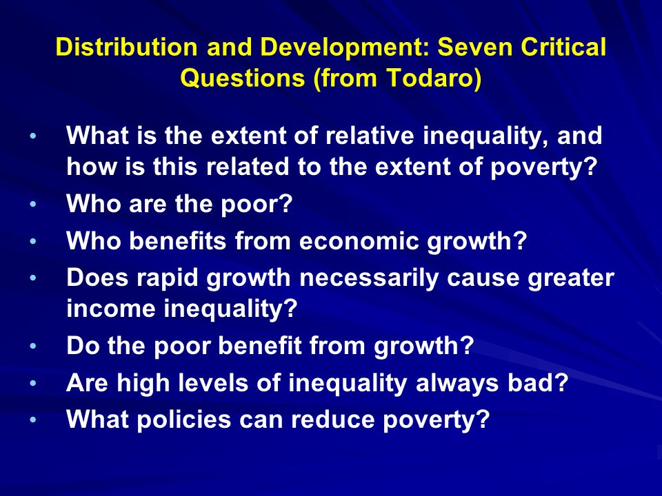 Distribution and Development: Seven Critical Questions (from Todaro)
