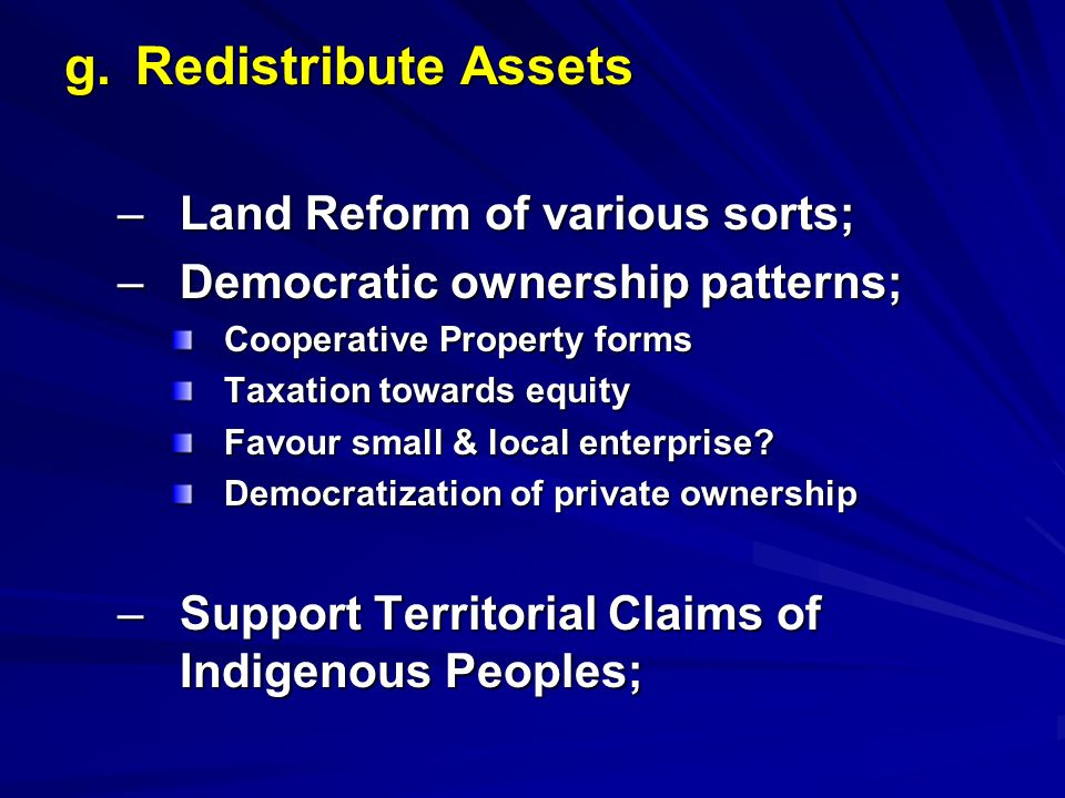 g. Redistribute Assets Land Reform of various sorts;
