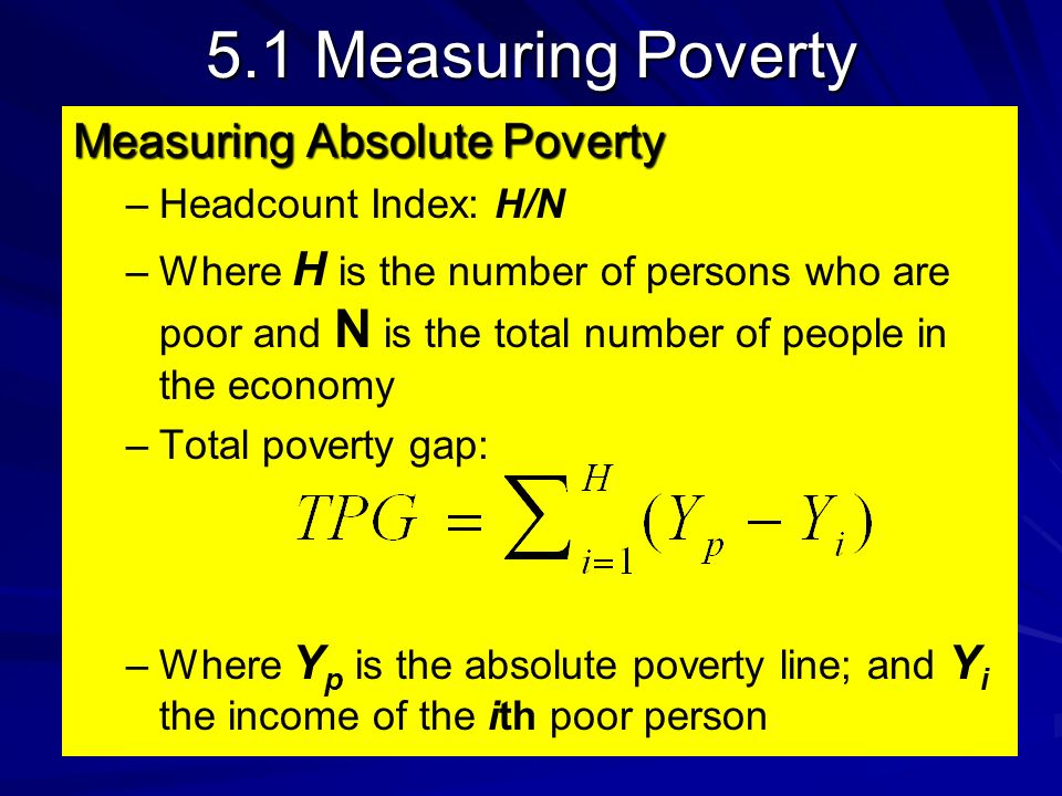 5.1 Measuring Poverty Measuring Absolute Poverty Headcount Index: H/N