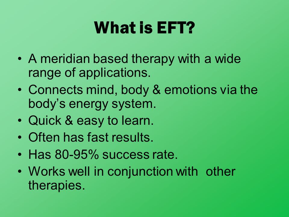 What is EFT A meridian based therapy with a wide range of applications. Connects mind, body & emotions via the body's energy system.