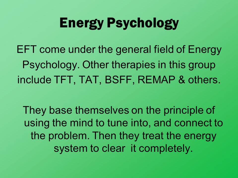 Energy Psychology EFT come under the general field of Energy