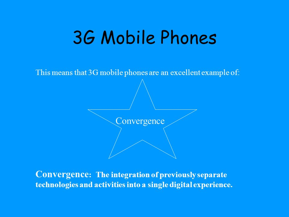 3G Mobile Phones This means that 3G mobile phones are an excellent example of: