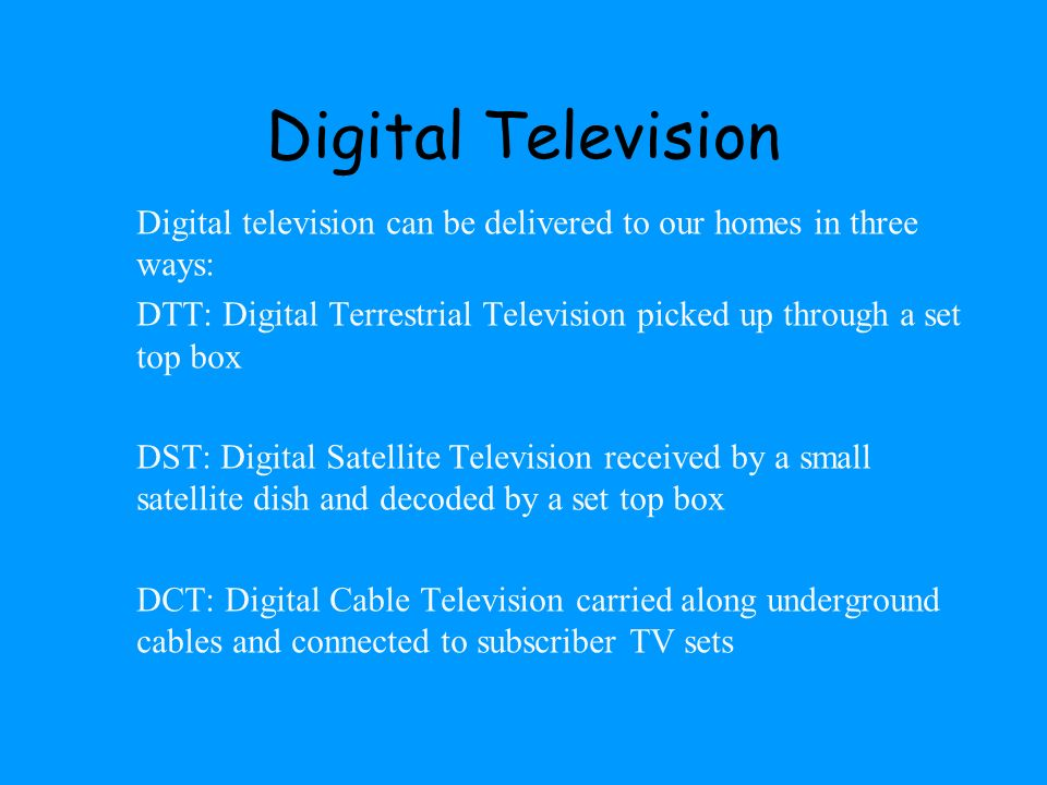 Digital TelevisionDigital television can be delivered to our homes in three ways:
