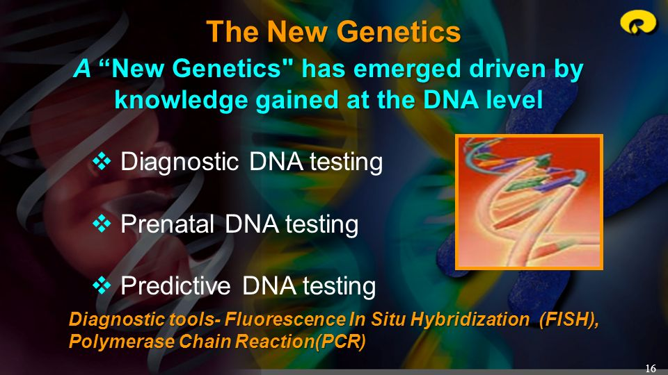 The New Genetics A New Genetics has emerged driven by knowledge gained at the DNA level. Diagnostic DNA testing.