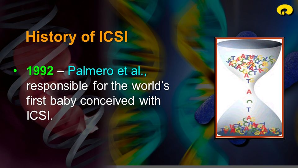 History of ICSI 1992 – Palmero et al., responsible for the world's first baby conceived with ICSI.