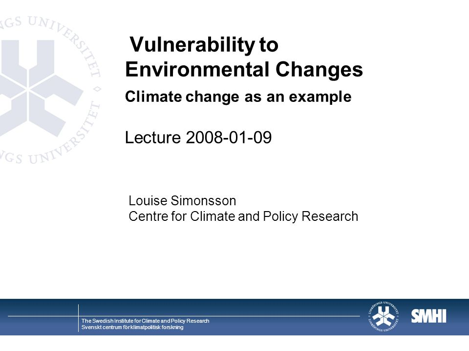 Vulnerability to Environmental Changes Climate change as an example Lecture 2008-01-09
