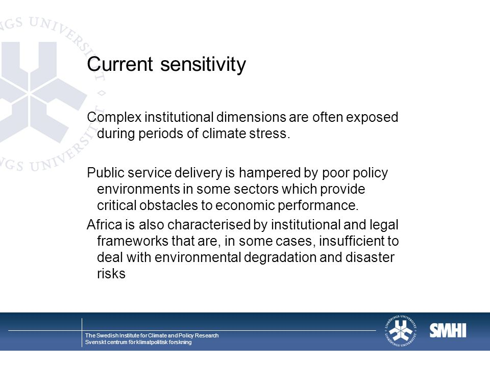 Current sensitivity Complex institutional dimensions are often exposed during periods of climate stress.