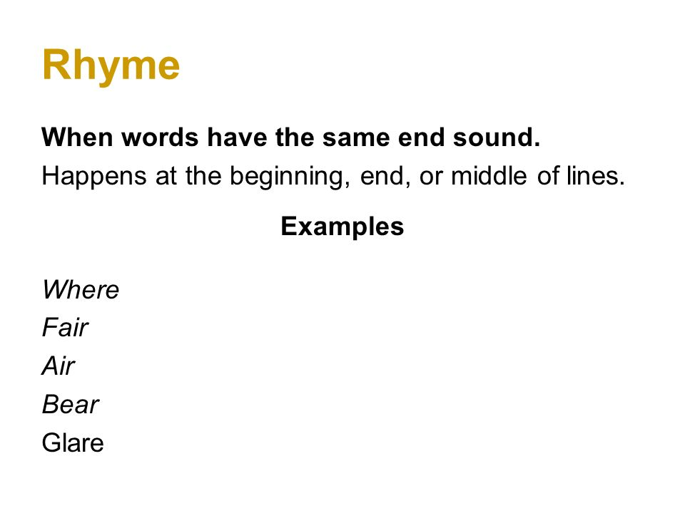 Rhyme When words have the same end sound.