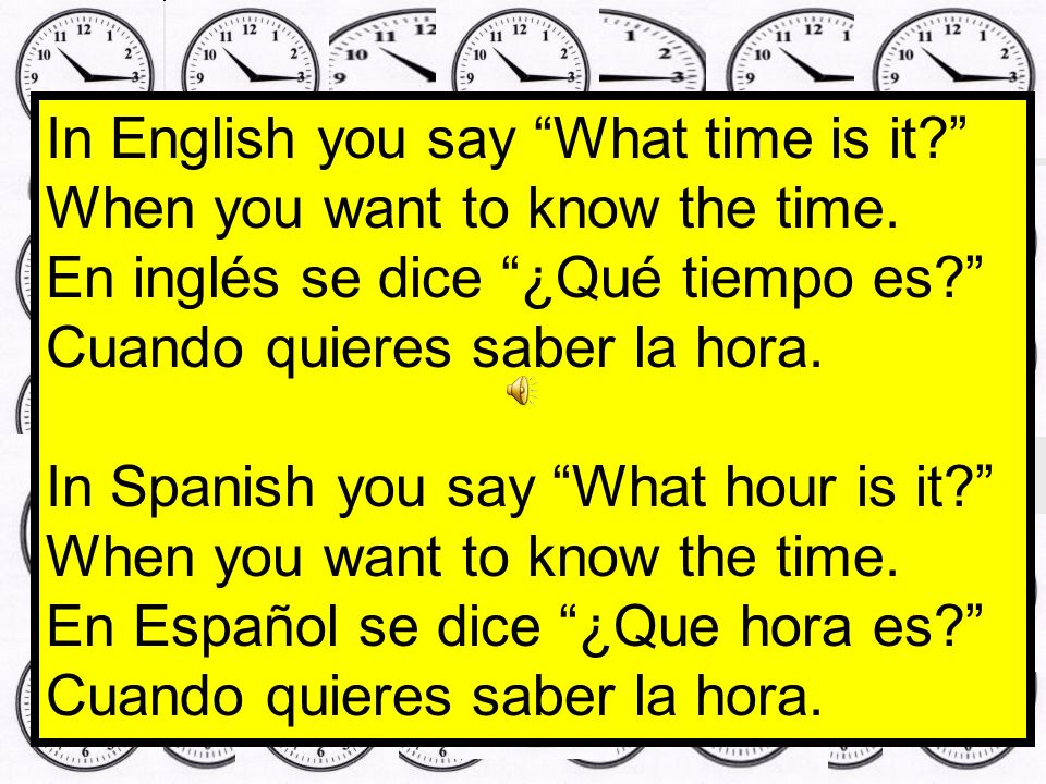 In English you say What time is it