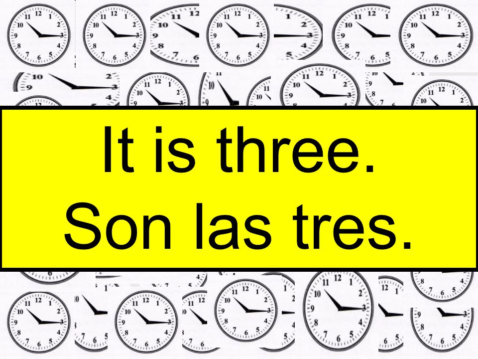 It is three. Son las tres.
