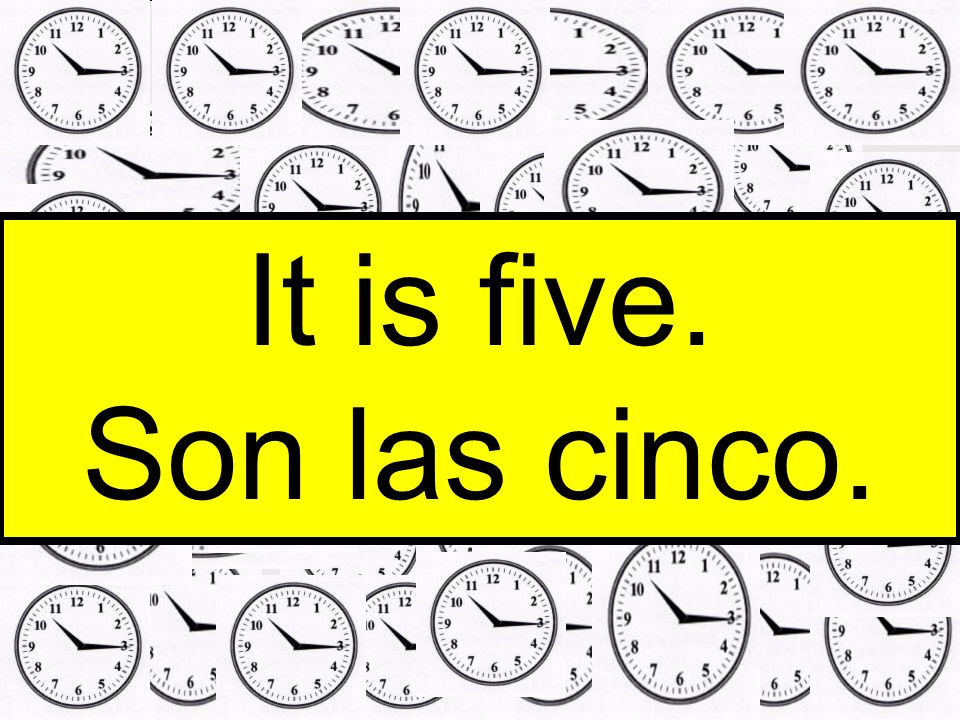 It is five. Son las cinco.
