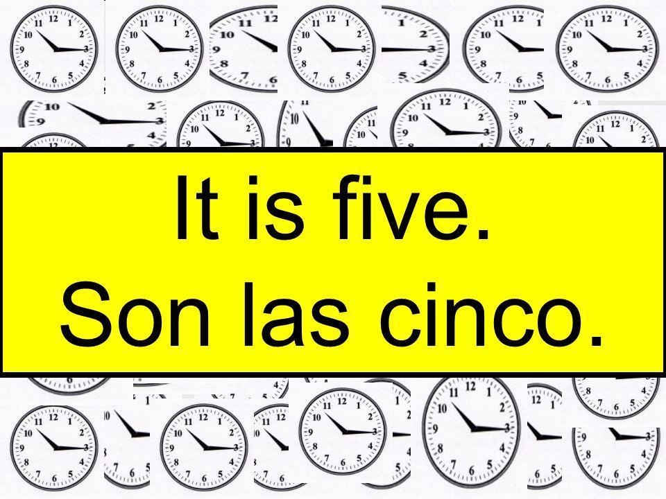 It is five. Son las cinco.